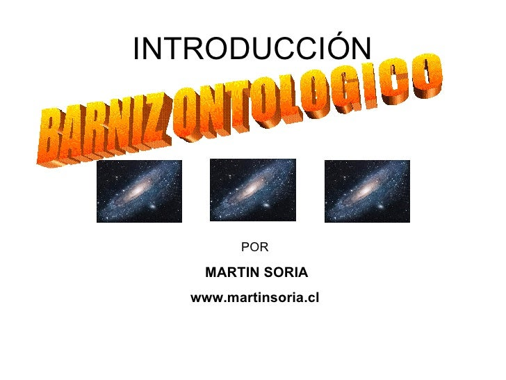 INTRODUCCIÓN POR MARTIN SORIA www.martinsoria.cl BARNIZ ONTOLOGICO