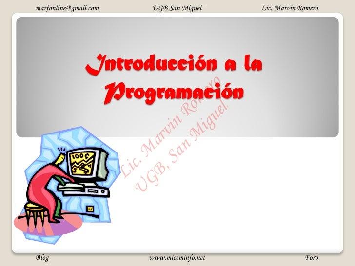 marfonline@gmail.com         UGB San Miguel     Lic. Marvin Romero               Introducción a la                Programa...