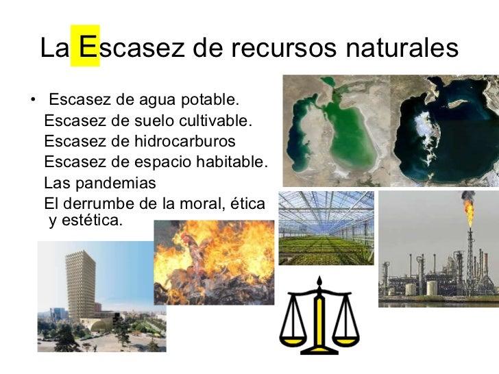 La  E scasez de recursos naturales <ul><li>Escasez de agua potable. </li></ul><ul><li>Escasez de suelo cultivable. </li></...