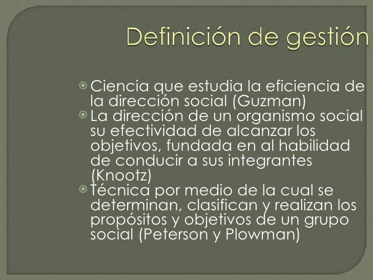 <ul><li>Ciencia que estudia la eficiencia de la dirección social (Guzman) </li></ul><ul><li>La dirección de un organismo s...