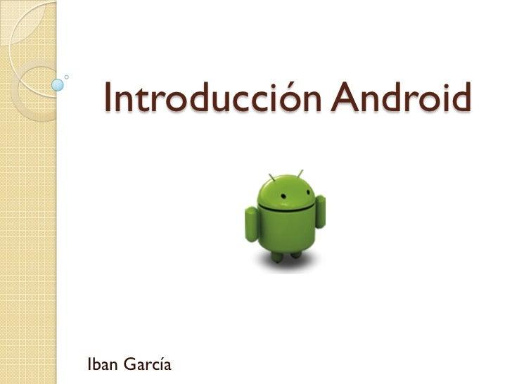 Introducción AndroidIban García