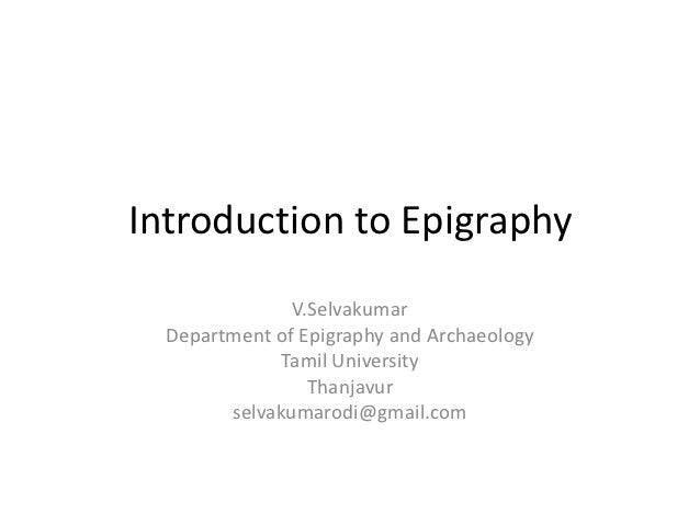 Introduction to Epigraphy               V.Selvakumar  Department of Epigraphy and Archaeology              Tamil Universit...