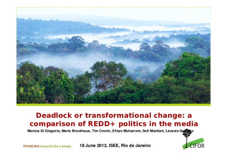 Deadlock or transformational change: a   comparison of REDD+ politics in the media  Monica Di Gregorio, Maria Brockhaus, T...