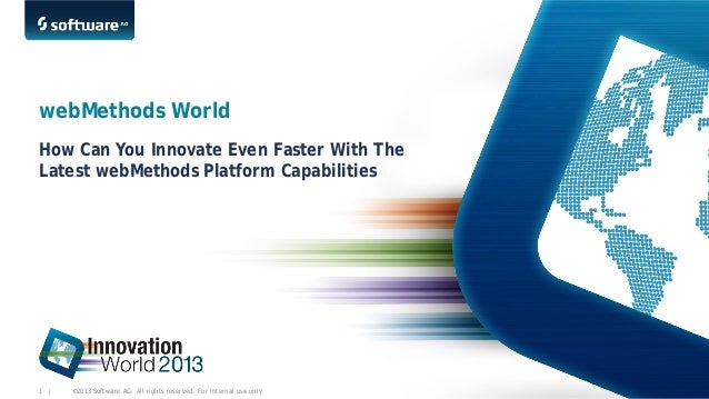 webMethods World How Can You Innovate Even Faster With The Latest webMethods Platform Capabilities  1    ©2013 Software AG...
