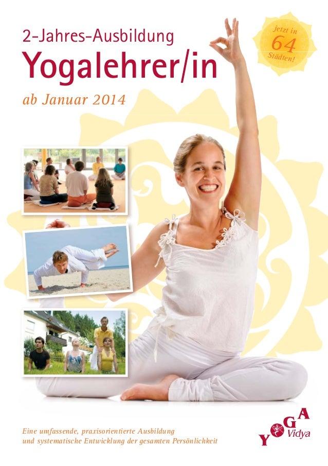 2-Jahres-AusbildungYogalehrer/inab Januar 2014Eine umfassende, praxisorientierte Ausbildungund systematische Entwicklung d...