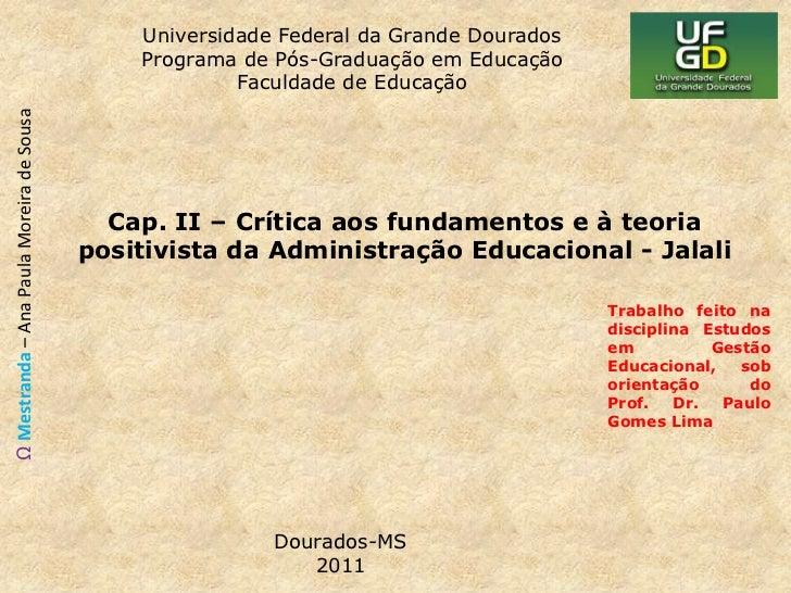 Cap. II – Crítica aos fundamentos e à teoria positivista da Administração Educacional - Jalali<br />Trabalho feito na disc...