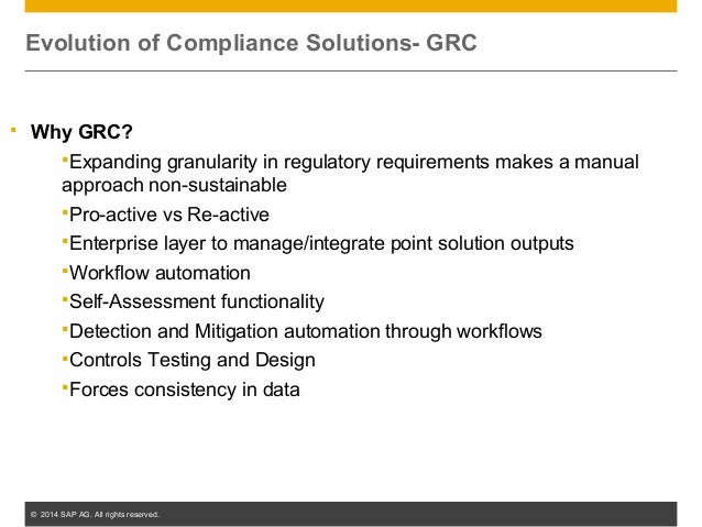 © 2014 SAP AG. All rights reserved. 12  Why GRC? Expanding granularity in regulatory requirements makes a manual approac...