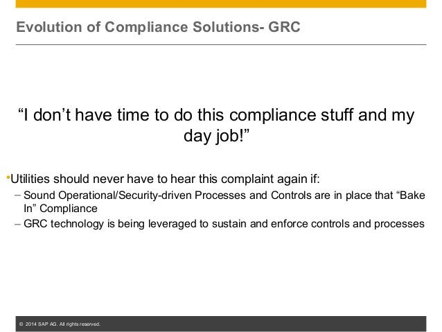 """© 2014 SAP AG. All rights reserved. 13 """"I don't have time to do this compliance stuff and my day job!"""" Utilities should n..."""