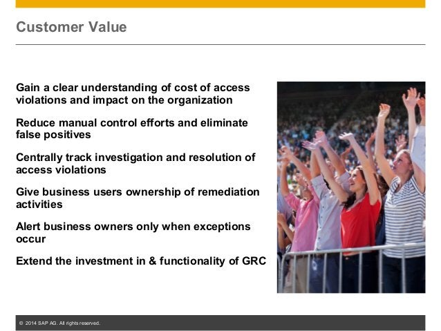 © 2014 SAP AG. All rights reserved. 28 Customer Value Gain a clear understanding of cost of access violations and impact o...