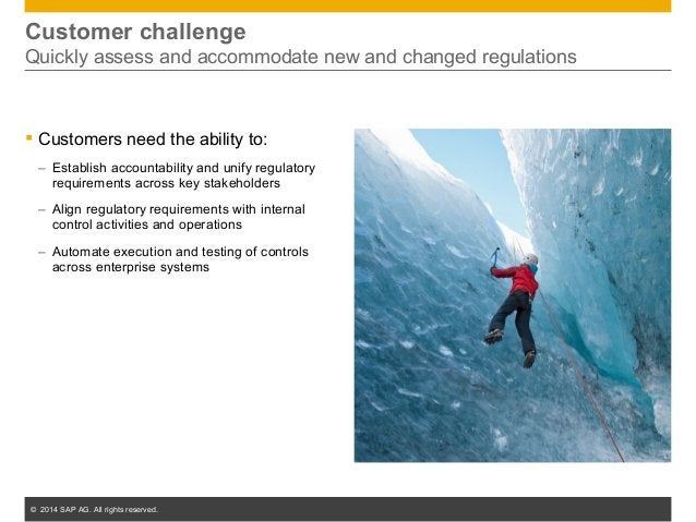 © 2014 SAP AG. All rights reserved. 33 Customer challenge Quickly assess and accommodate new and changed regulations  Cus...