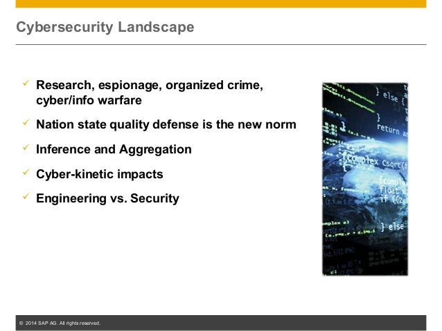 © 2014 SAP AG. All rights reserved. 6 Cybersecurity Landscape  Research, espionage, organized crime, cyber/info warfare ...