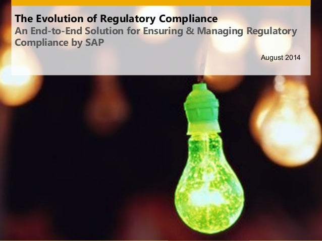 The Evolution of Regulatory Compliance An End-to-End Solution for Ensuring & Managing Regulatory Compliance by SAP August ...