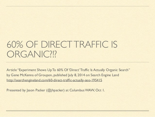 """60% OF DIRECT TRAFFIC IS  ORGANIC?!?  Article """"Experiment Shows Up To 60% Of 'Direct' Traffic Is Actually Organic Search"""" ..."""