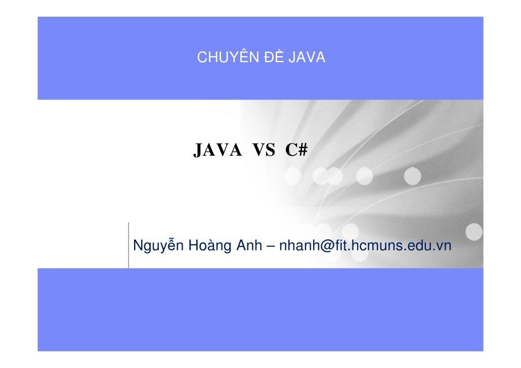 CHUYÊN Đ JAVA            JAVA VS C#     Nguy n Hoàng Anh – nhanh@fit.hcmuns.edu.vn