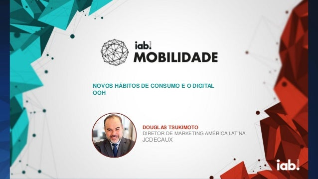 FOTO DO PALESTRANT E DOUGLAS TSUKIMOTO DIRETOR DE MARKETING AMÉRICA LATINA JCDECAUX NOVOS HÁBITOS DE CONSUMO E O DIGITAL O...