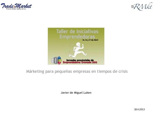 Márketing para pequeñas empresas en tiempos de crisisJavier de Miguel Luken18.4.2013