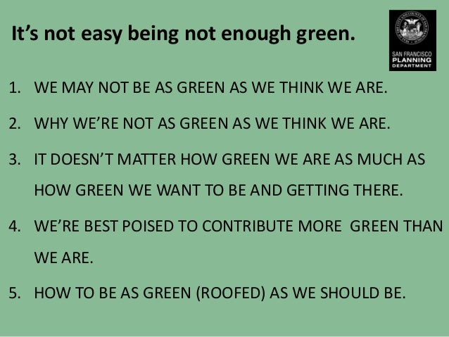 It's not easy being not enough green.1. WE MAY NOT BE AS GREEN AS WE THINK WE ARE.2. WHY WE'RE NOT AS GREEN AS WE THINK WE...