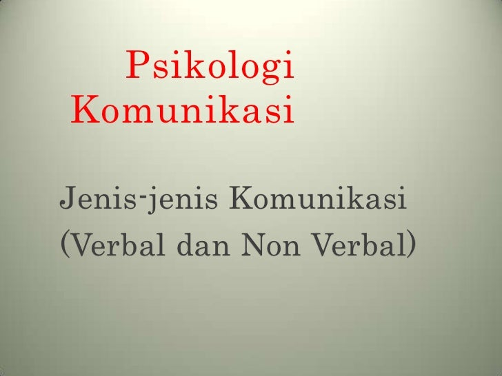PsikologiKomunikasiJenis-jenis Komunikasi(Verbal dan Non Verbal)