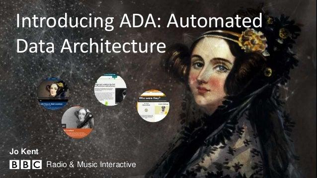 Introducing ADA: Automated Data Architecture Radio & Music Interactive Jo Kent