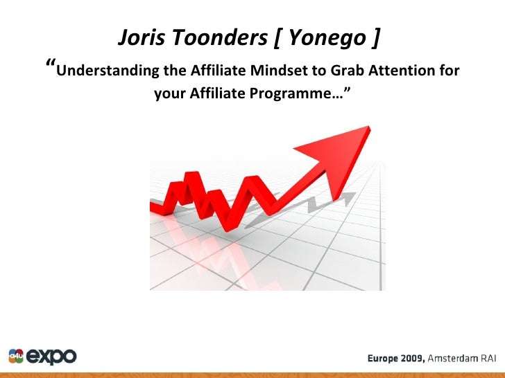 "Joris Toonders [ Yonego ]   "" Understanding the Affiliate Mindset to Grab Attention for your Affiliate Programme…"""