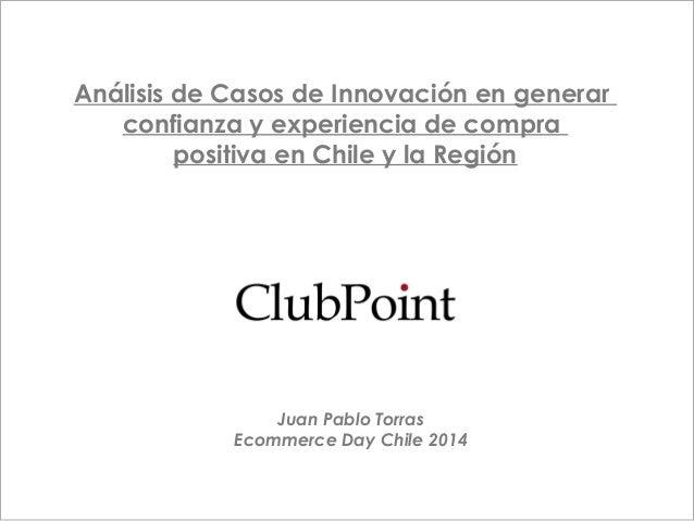 Point Análisis de Casos de Innovación en generar confianza y experiencia de compra positiva en Chile y la Región Juan Pabl...