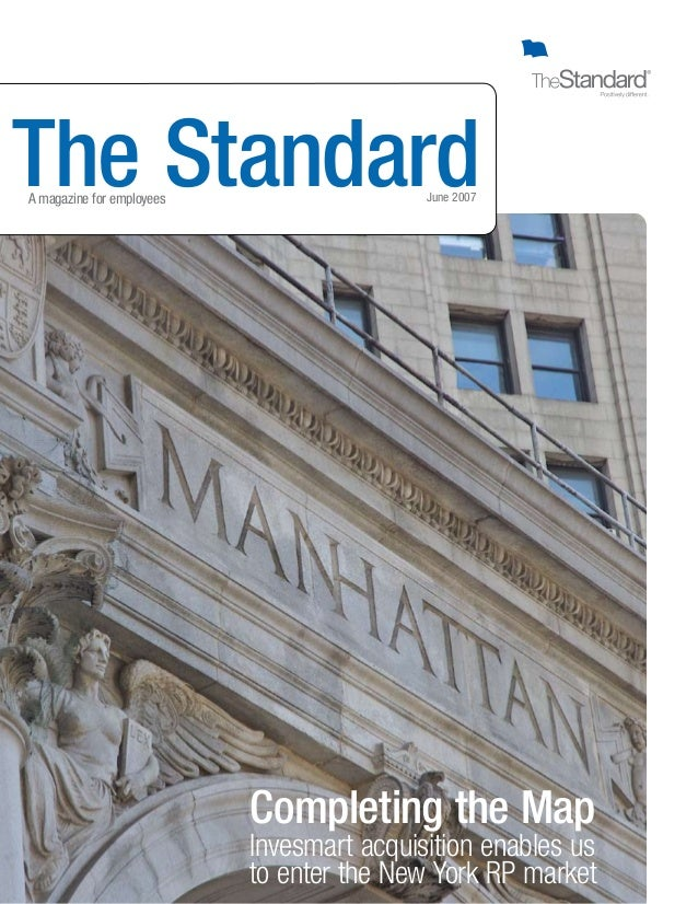 The StandardJune 2007A magazine for employees Completing the Map Invesmart acquisition enables us to enter the New York RP...