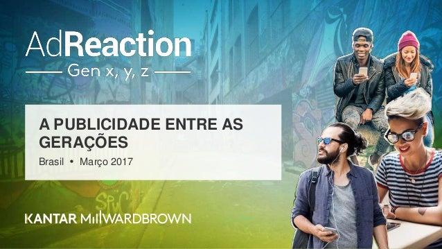 A PUBLICIDADE ENTRE AS GERAÇÕES Brasil  Março 2017
