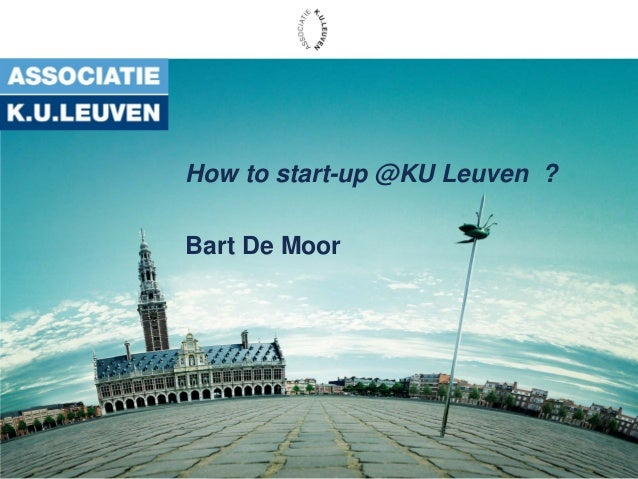 How to start-up @KU Leuven ? Bart De Moor