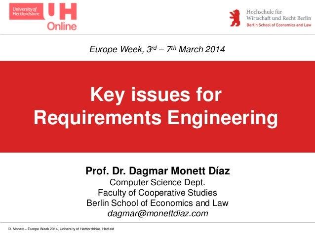 D. Monett – Europe Week 2014, University of Hertfordshire, Hatfield Key issues for Requirements Engineering Prof. Dr. Dagm...