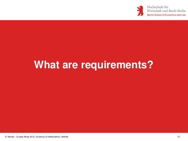 D. Monett – Europe Week 2014, University of Hertfordshire, Hatfield 12 What are requirements?