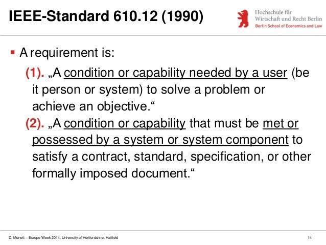 D. Monett – Europe Week 2014, University of Hertfordshire, Hatfield 14 IEEE-Standard 610.12 (1990)  A requirement is: (1)...