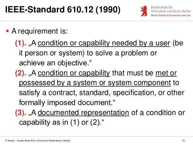 D. Monett – Europe Week 2014, University of Hertfordshire, Hatfield 15 IEEE-Standard 610.12 (1990)  A requirement is: (1)...