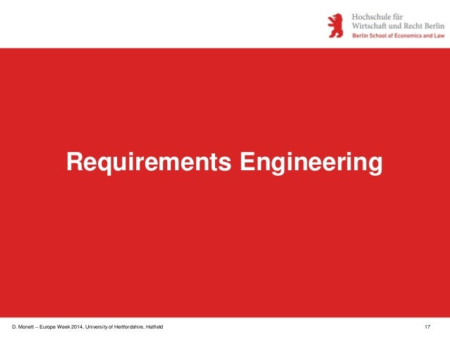 D. Monett – Europe Week 2014, University of Hertfordshire, Hatfield 17 Requirements Engineering