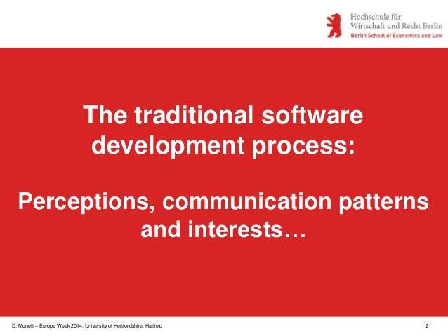 D. Monett – Europe Week 2014, University of Hertfordshire, Hatfield 2 The traditional software development process: Percep...