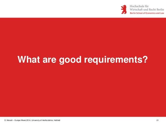 D. Monett – Europe Week 2014, University of Hertfordshire, Hatfield 21 What are good requirements?