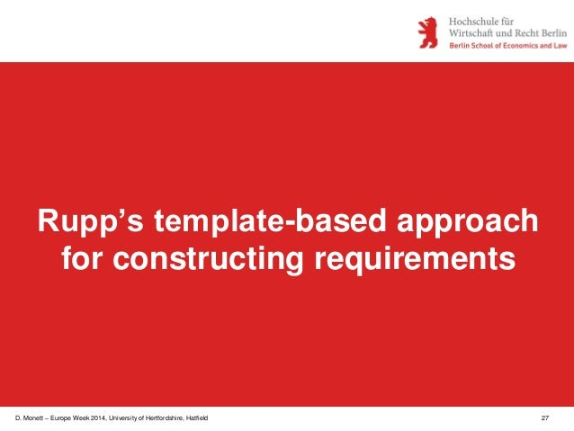 D. Monett – Europe Week 2014, University of Hertfordshire, Hatfield 27 Rupp's template-based approach for constructing req...