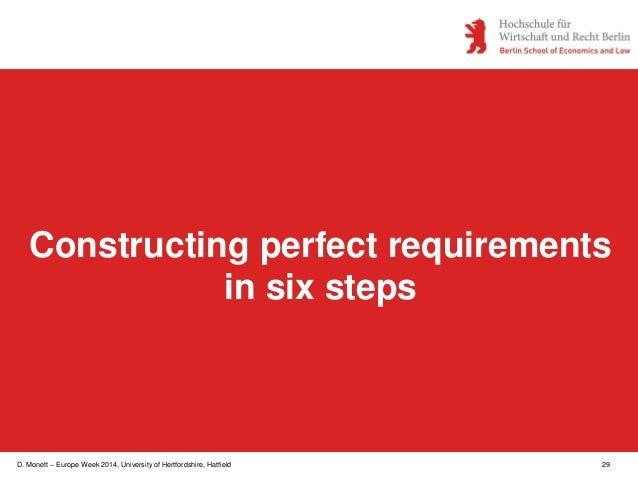 D. Monett – Europe Week 2014, University of Hertfordshire, Hatfield 29 Constructing perfect requirements in six steps