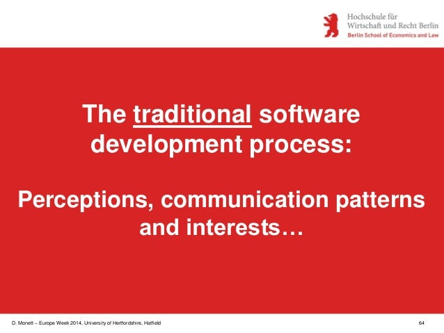 D. Monett – Europe Week 2014, University of Hertfordshire, Hatfield 64 The traditional software development process: Perce...