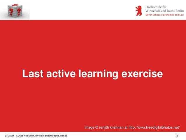 D. Monett – Europe Week 2014, University of Hertfordshire, Hatfield 73 Last active learning exercise Image © renjith krish...