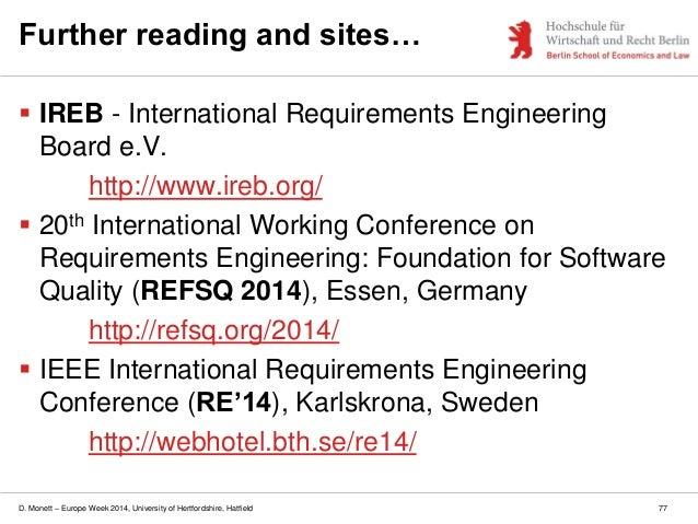 D. Monett – Europe Week 2014, University of Hertfordshire, Hatfield Further reading and sites…  IREB - International Requ...