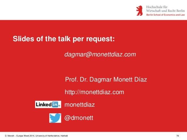 D. Monett – Europe Week 2014, University of Hertfordshire, Hatfield 78 Slides of the talk per request: dagmar@monettdiaz.c...