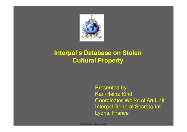 Interpol's Database on Stolen      Cultural Property                        Presented by                        Karl-Heinz...