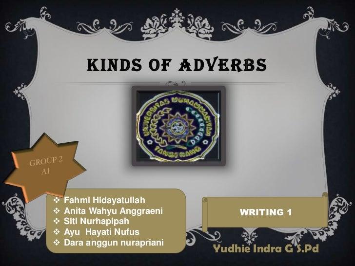 KINDS OF ADVERBS   Fahmi Hidayatullah   Anita Wahyu Anggraeni        WRITING 1   Siti Nurhapipah   Ayu Hayati Nufus  ...