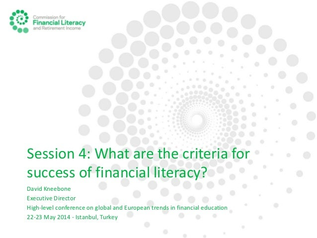 Session 4: What are the criteria for success of financial literacy? David Kneebone Executive Director High-level conferenc...