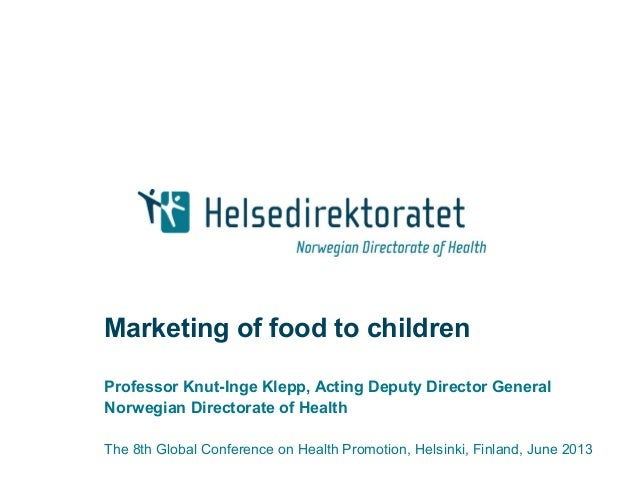 Marketing of food to childrenProfessor Knut-Inge Klepp, Acting Deputy Director GeneralNorwegian Directorate of HealthThe 8...