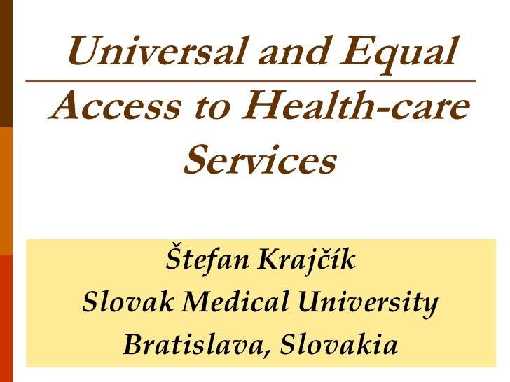Universal and EqualAccess to Health-care      Services       Štefan Krajčík Slovak Medical University    Bratislava, Slova...