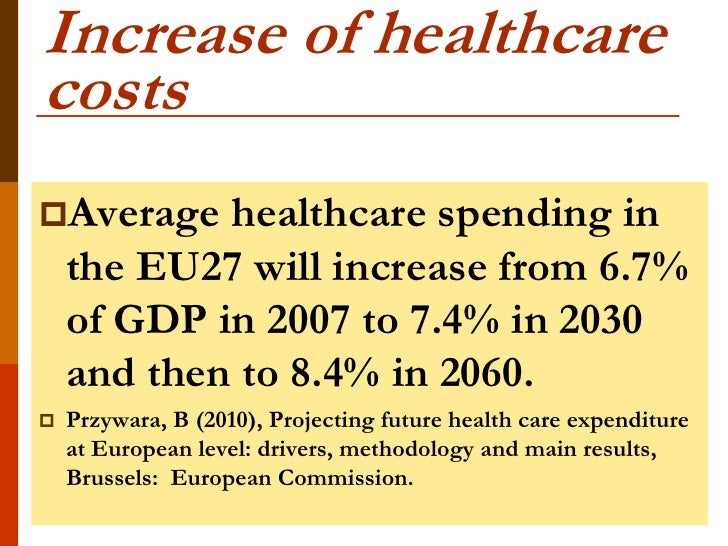 Increase of healthcarecostsAverage    healthcare spending in    the EU27 will increase from 6.7%    of GDP in 2007 to 7.4...