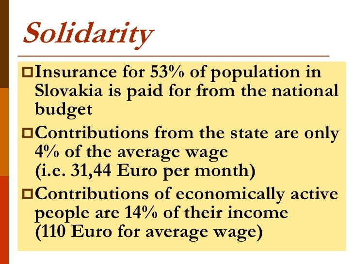 SolidarityInsurance   for 53% of population in Slovakia is paid for from the national budgetContributions from the state...