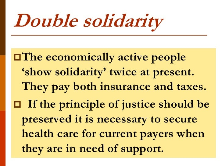 Double solidarityThe  economically active people 'show solidarity' twice at present. They pay both insurance and taxes. ...