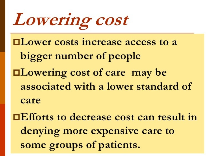 Lowering costLower  costs increase access to a bigger number of peopleLowering cost of care may be associated with a low...